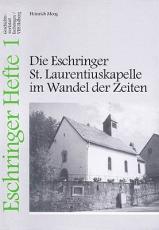 Eschringer Heft 1 - Die Eschringer St. Laurentiuskapelle im Wandel der Zeiten