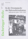 Eschringer Heft - In der Zwangsjacke des Nationalsozialismus während der Jahre 1939-1945